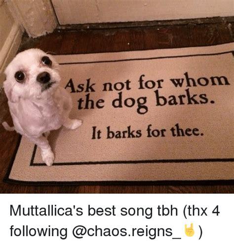 Dog Barking Meme - 25 best memes about best song best song memes
