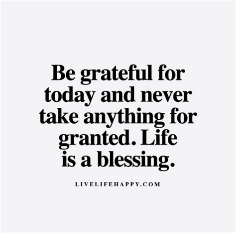 Take Life Dan By Dat And Be Grateful For The Little Things - be grateful for today day and never take anything for