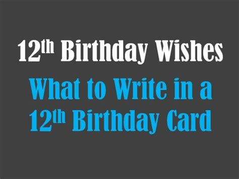 what to write in a 12 year old s birthday card 12th