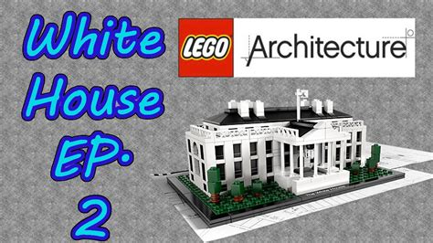 building lego architecture quot the white house quot episode 2