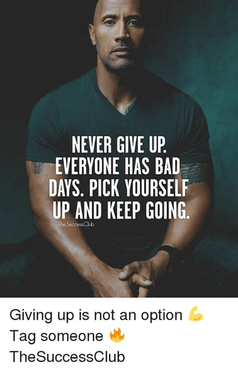 Never Give Up Meme - never give up everyone has bad days pick yourself up and