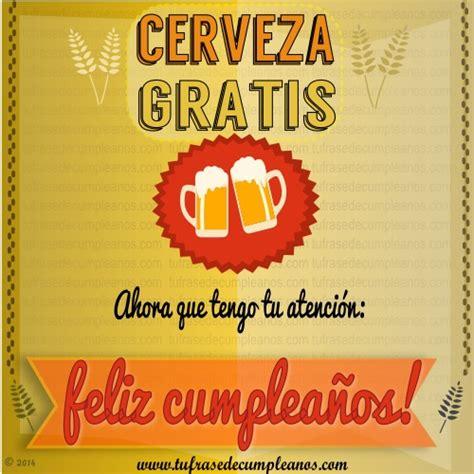 imagenes feliz cumpleaños broma tu frase de cumplea 241 os broma de cerveza para cumplea 241 os