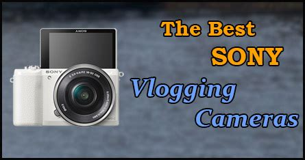 the 5 best sony vlogging cameras for youtube vlogger pro