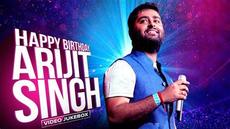 happy birthday indian songs mp3 download happy birthday arijit singh best of arijit video songs