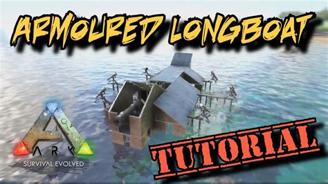 ark armored boat armoured longboat tutorial ark survival evolved youtube