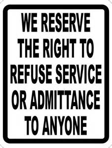 We refuse the right to refuse service