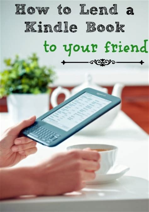 how to loan a book from my kindle to a friend books how to lend a kindle book to your friend green