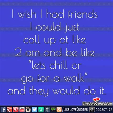 I Wish I Had Pictures by I Wish I Had Friends Quotes