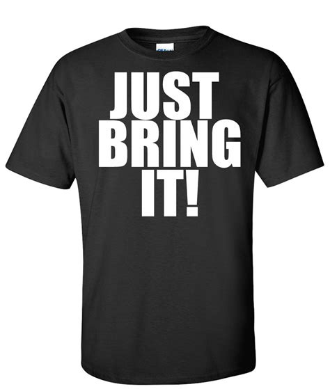 T Shirt Just Bring It just bring it logo graphic t shirt