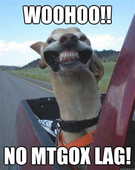 Woohoo Meme - woohoo no mtgox lag mtgox lag quickmeme