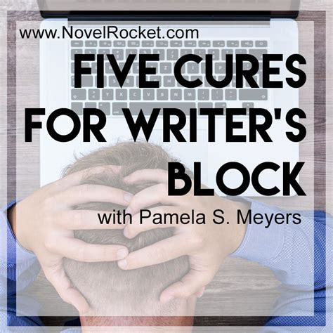 8 Cures For Writers Block by Five Cures For Writer S Block Novelrocket