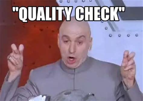 Check Meme - meme creator quot quality check quot meme generator at