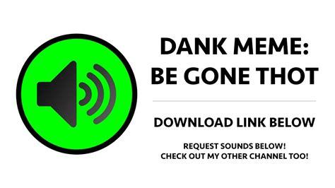 Meme Sound Effects - dank meme be gone thot sound effect youtube