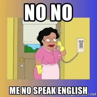 Speak English Meme - no no me no speak english no no consuela meme generator