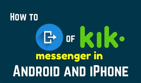 How Do You Find On Kik Messenger Tutorial To Logout Of Kik Messenger In Android And Iphone
