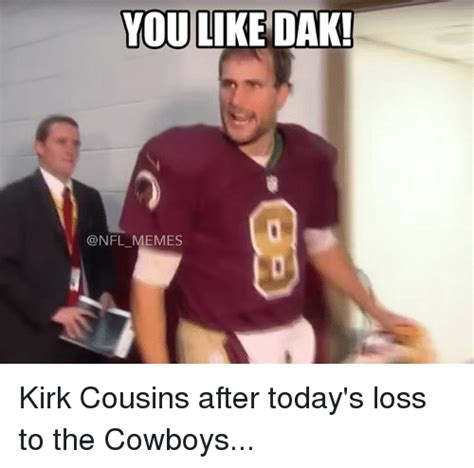 Kirk Meme - you like dak memes kirk cousins after today s loss to the
