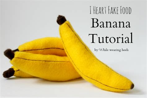 pattern felt banana while wearing heels i heart fake food felt banana tutorial