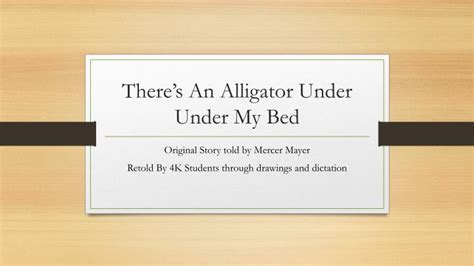 there s an alligator under my bed ppt there s an alligator under under my bed powerpoint presentation id 2928042