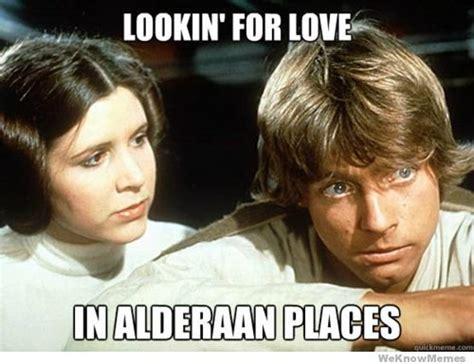 We Know Memes - looking for love in alderaan places weknowmemes gentlemint