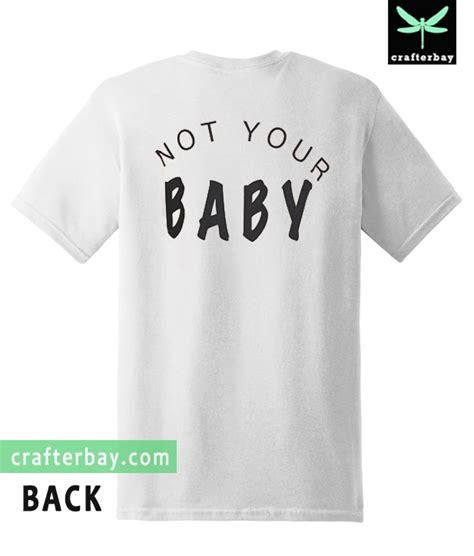 Baby Tshirt not your baby t shirt