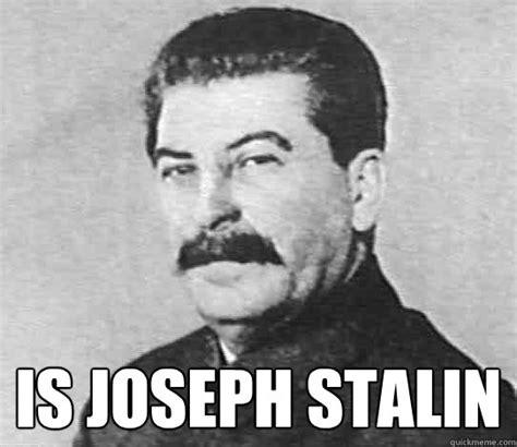 Stalin Memes - is joseph stalin scumbag stalin quickmeme