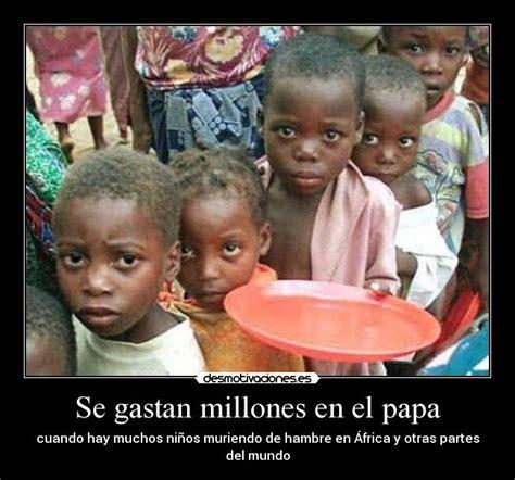imagenes de niños que pasan hambre im 225 genes y carteles de muriendo pag 39 desmotivaciones