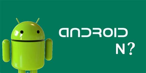 next version of android the next update is android n what will it be called techdiscussion community