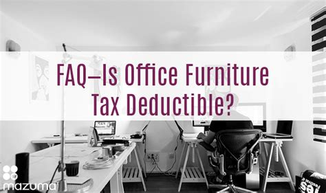 faq is office furniture tax deductible mazuma