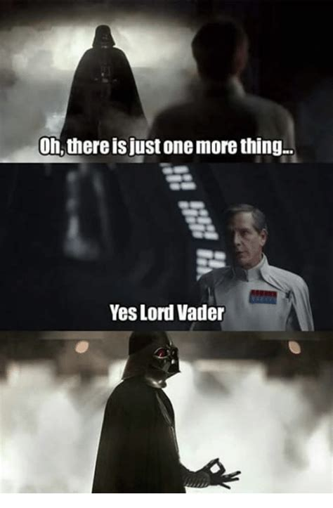 One More Thing Meme - oh there is just one more thing yes lord vader funny