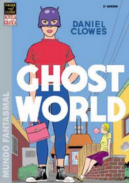 libro ghost world mundo fantasmal ghost world 2002 la cupula mundo fantasmal ficha de n 250 mero en tebeosfera