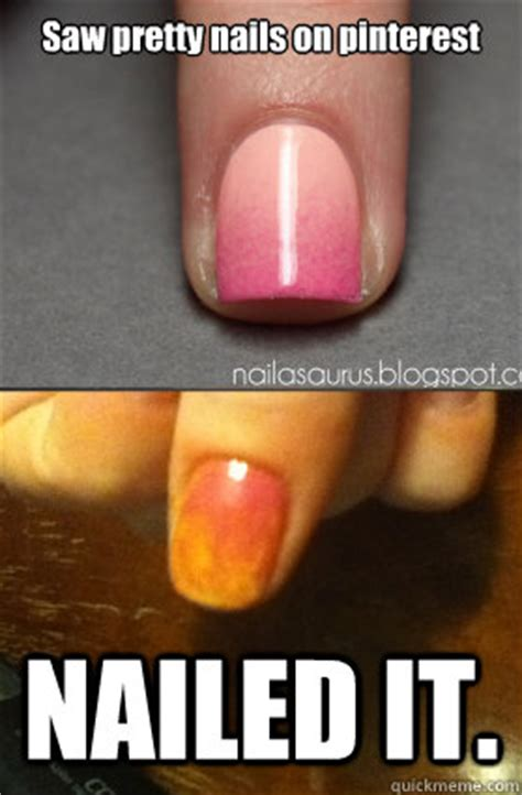 Nails Meme - saw pretty nails on pinterest nailed it misc quickmeme
