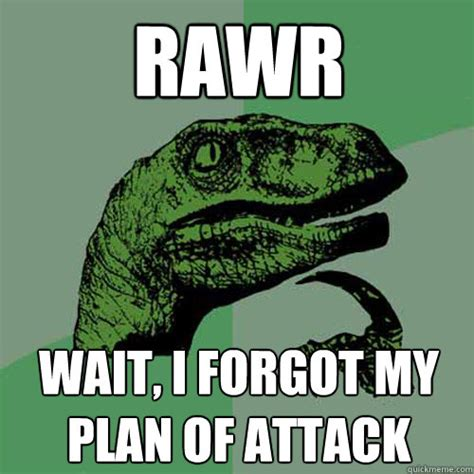 Rawr Meme - rawr wait i forgot my plan of attack philosoraptor quickmeme