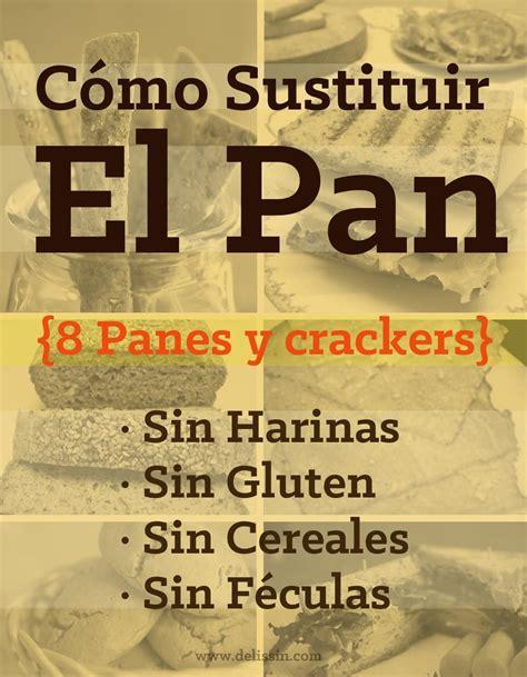 alimentos sin harina de trigo c 243 mo sustituir el pan 8 panes y crackers sin harinas