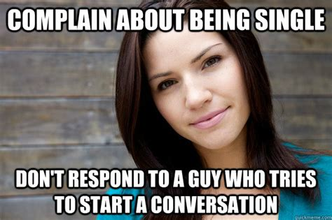 Single Guy Meme - complain about being single don t respond to a guy who