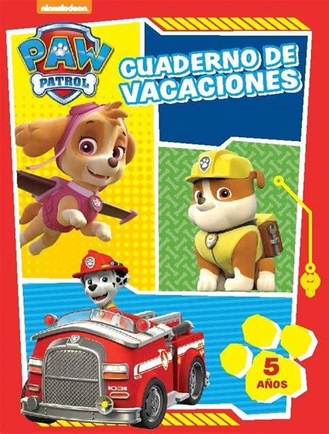 libro patrulla canina cachorros al 5aos cuaderno de vacaciones 5 aos paw patrol cuadernos de vacaciones patrulla canina