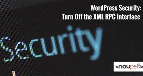 wordpress xmlrpc tutorial wordpress security turn off the xml rpc interface noupe