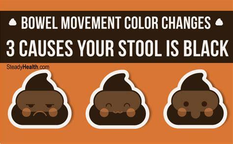 black stool color bowel movement color changes 3 causes your stool is black