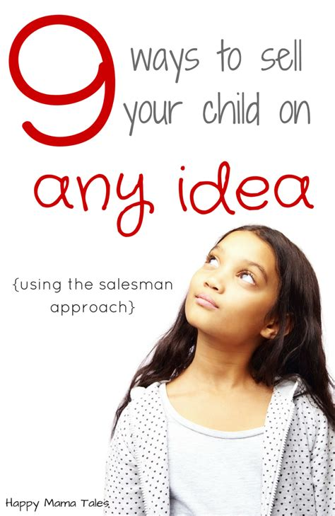 Sell Your by 9 Ways To Sell Your Child On Any Idea With The Salesman