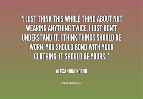 You I Think This Whole Relationship Thing Is by Alexandra Kotur Quotes Quotesgram