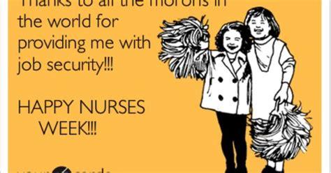 Happy Nurses Week Meme - funny nurses week ecard thanks to all the morons in the