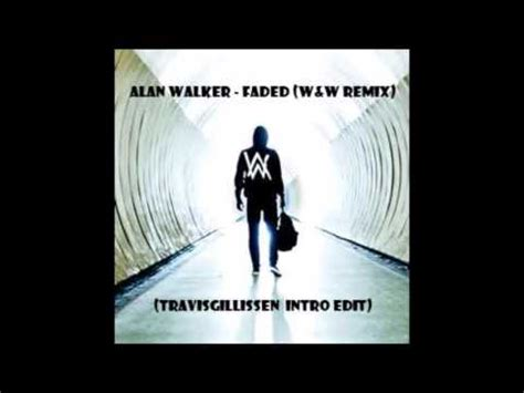 alan walker faded w w remix mp3 download alan walker faded w w remix travisgillissen intro