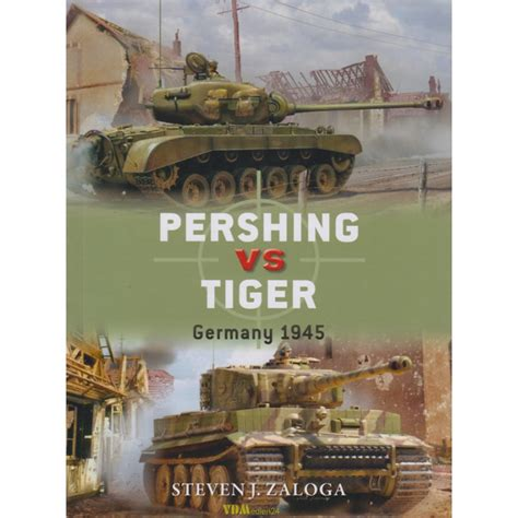 pershing vs tiger germany zaloga pershing vs tiger germany 1945 duel nr 80 modellbau milit 228 rgeschichte fachliteratur d