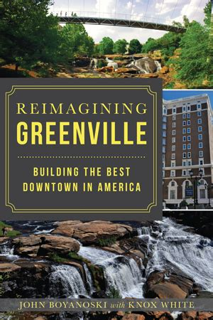 reimagining greenville building the best downtown in america books reimagining greenville building the best downtown in