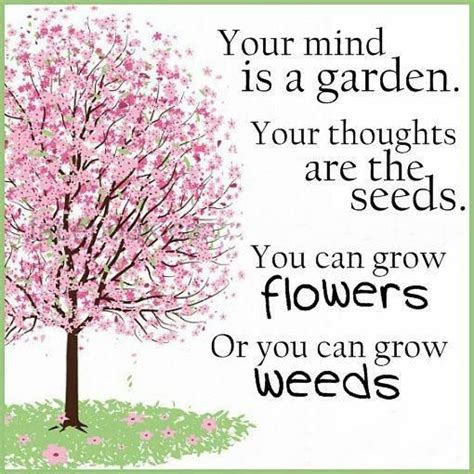 Inspirational Quotes Your Mind Is A Garden Your Quotes On Gardens And Flowers