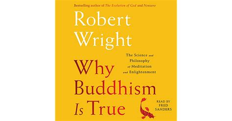 why buddhism is true b01m5ijlou why buddhism is true the science and philosophy of enlightenment by robert wright