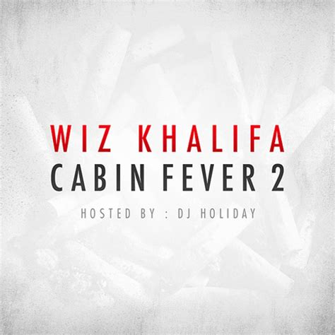Cabin Fever Mixtape by Mixtape Wiz Khalifa Cabin Fever 2
