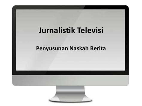 format naskah berita televisi menyusun berita
