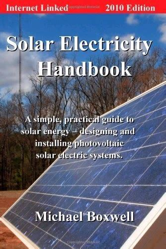 solar electricity handbook 2018 edition a simple practical guide to solar energy designing and installing solar photovoltaic systems books how to build solar energy system solar energy system