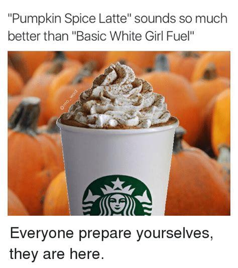 Pumpkin Spice Latte Meme - pumpkin spice memes that sum up the season perfectly