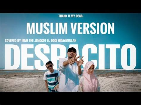 despacito muslim despacito muslim version by ibnu the jenggot dodi